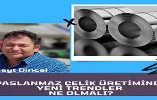 Türkiye'de Paslanamaz Çelik Üretimi 'nde Yeni Trendler Ne Olmalıdır?